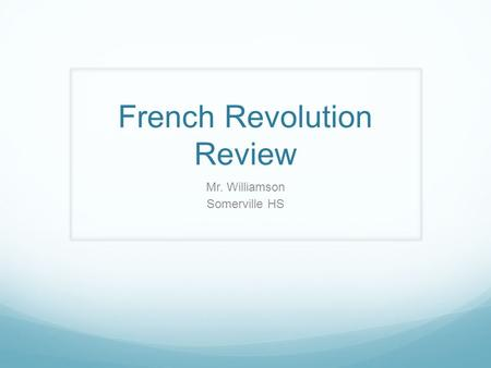 French Revolution Review Mr. Williamson Somerville HS.
