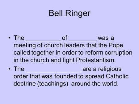 Bell Ringer The __________ of ________ was a meeting of church leaders that the Pope called together in order to reform corruption in the church and fight.