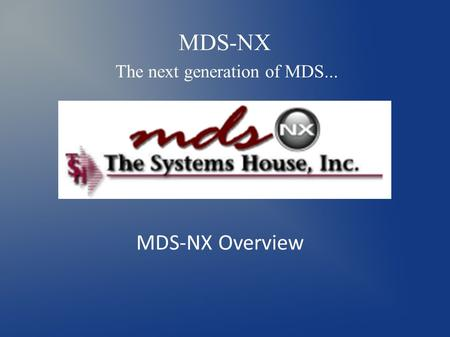 MDS-NX The next generation of MDS... MDS-NX Overview.