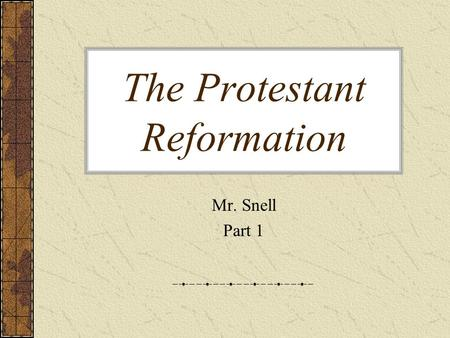 The Protestant Reformation Mr. Snell Part 1. Breakdown of Denominations.