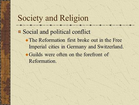Society and Religion Social and political conflict The Reformation first broke out in the Free Imperial cities in Germany and Switzerland. Guilds were.