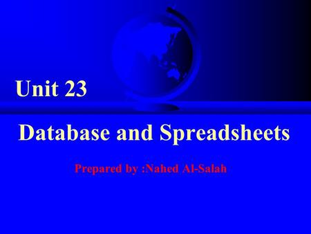 Unit 23 Database and Spreadsheets Prepared by :Nahed Al-Salah.