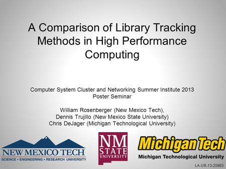 A Comparison of Library Tracking Methods in High Performance Computing Computer System Cluster and Networking Summer Institute 2013 Poster Seminar William.