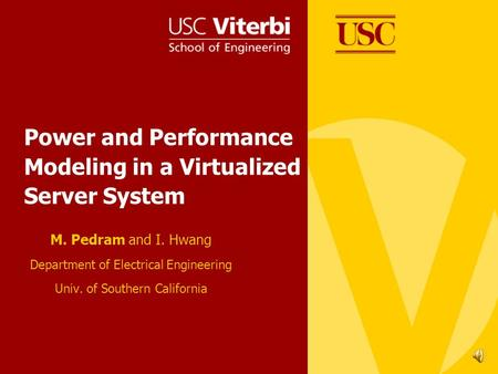 Power and Performance Modeling in a Virtualized Server System M. Pedram and I. Hwang Department of Electrical Engineering Univ. of Southern California.