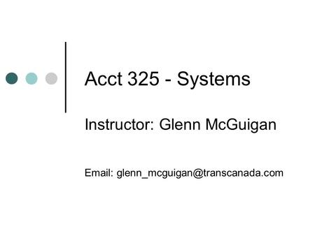 Acct 325 - Systems Instructor: Glenn McGuigan