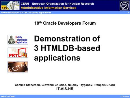 CERN – European Organization for Nuclear Research Administrative Information Services Demonstration of 3 HTMLDB-based applications 1 IT-AIS-HRMarch 17.