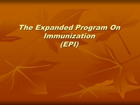 The Expanded Program On Immunization (EPI). Immunization Immunization is the a process where by a person is made immune or resistant to an infection,
