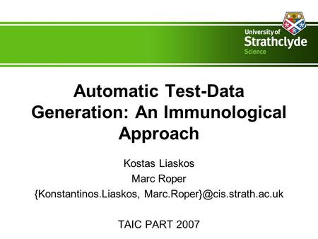 Automatic Test-Data Generation: An Immunological Approach Kostas Liaskos Marc Roper {Konstantinos.Liaskos, TAIC PART 2007.