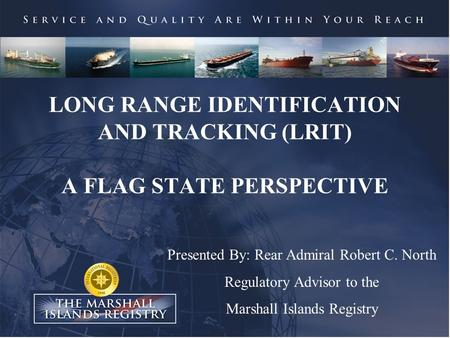 LONG RANGE IDENTIFICATION AND TRACKING (LRIT) A FLAG STATE PERSPECTIVE