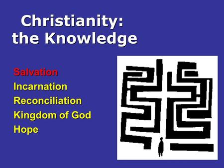 Christianity: the Knowledge SalvationIncarnationReconciliation Kingdom of God Hope.