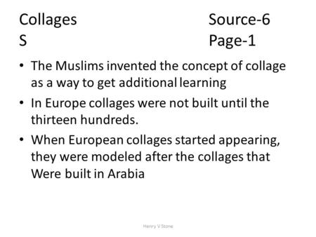 CollagesSource-6 S Page-1 The Muslims invented the concept of collage as a way to get additional learning In Europe collages were not built until the thirteen.