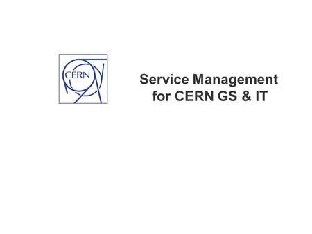 Service Management for CERN GS & IT. Page 2 Service Management: WHAT Our Goals:  One Service Desk for CERN (one number to ring, one place to go, 24/7.