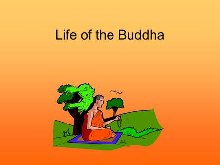 Life of the Buddha. Context Prince Siddhartha Gautama Part of the Shakya Clan (hence name Shakyamuni) Born Kapilavastu in Northern India, 563BCE Indian.