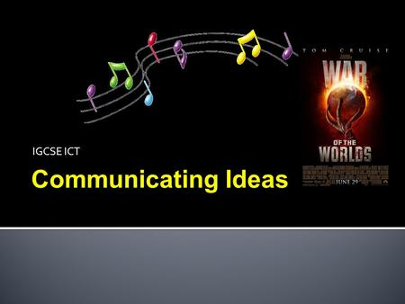 IGCSE ICT Communicating Ideas.  identify the advantages and disadvantages of using common applications to communicate ideas:  Multimedia presentations.