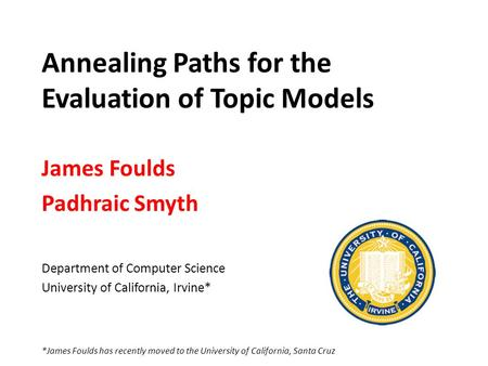 Annealing Paths for the Evaluation of Topic Models James Foulds Padhraic Smyth Department of Computer Science University of California, Irvine* *James.