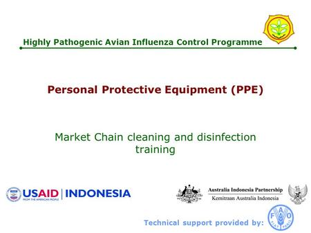 Technical support provided by: Highly Pathogenic Avian Influenza Control Programme Personal Protective Equipment (PPE) Market Chain cleaning and disinfection.