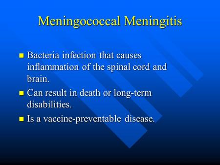 Meningococcal Meningitis Bacteria infection that causes inflammation of the spinal cord and brain. Bacteria infection that causes inflammation of the spinal.