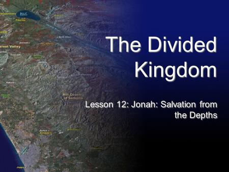 The Divided Kingdom Lesson 12: Jonah: Salvation from the Depths.