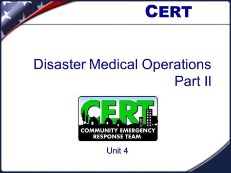 Disaster Medical Operations Part II Unit 4 C ERT.