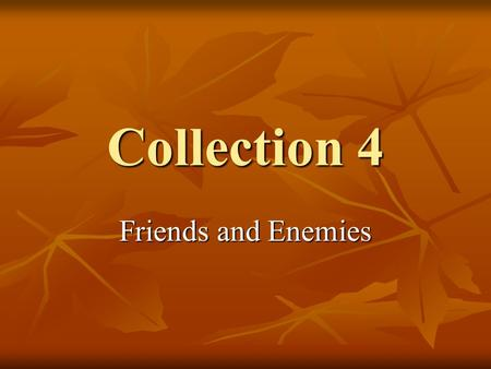 Collection 4 Friends and Enemies. Theme Sometimes called the Central Idea or Main Idea of a story. Sometimes called the Central Idea or Main Idea of a.