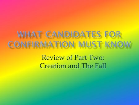 Review of Part Two: Creation and The Fall. The story of creation tells us that God created everything and because He created it, the material is good.