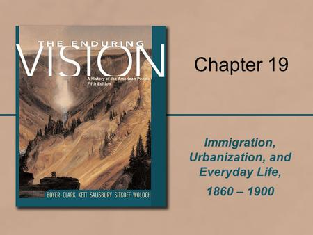 Immigration, Urbanization, and Everyday Life, 1860 – 1900 Chapter 19.