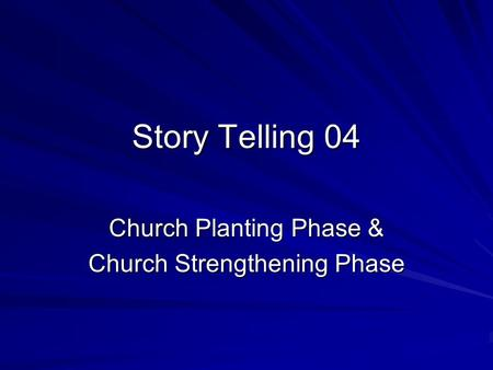 Story Telling 04 Church Planting Phase & Church Strengthening Phase.