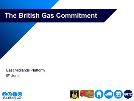 The British Gas Commitment East Midlands Platform 9 th June.