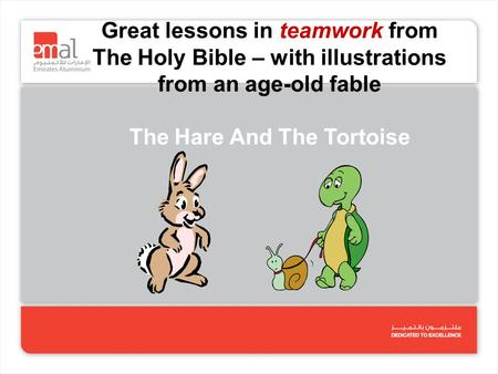 Great lessons in teamwork from The Holy Bible – with illustrations from an age-old fable The Hare And The Tortoise.