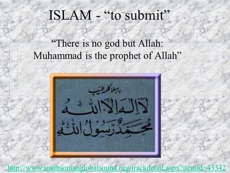 "ISLAM - ""to submit"" ""There is no god but Allah: Muhammad is the prophet of Allah"""