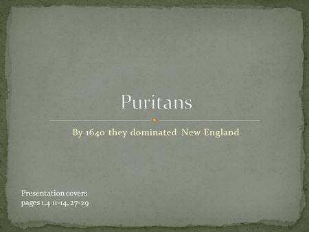 By 1640 they dominated New England Presentation covers pages 1,4 11-14, 27-29.