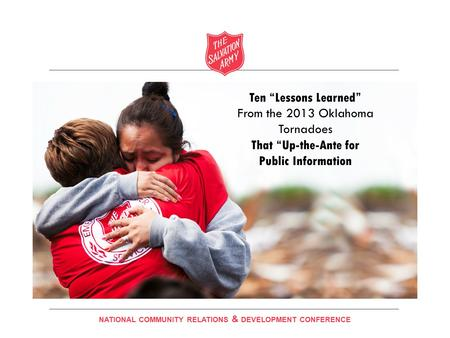 "Insert Title Here Ten ""Lessons Learned"" From the 2013 Oklahoma Tornadoes That ""Up-the-Ante for Public Information NATIONAL COMMUNITY RELATIONS & DEVELOPMENT."