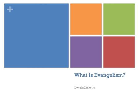 "+ What Is Evangelism? Dwight Zscheile. + What Comes to Mind? What words, phrases, or images come to mind when you think of ""evangelism""?"