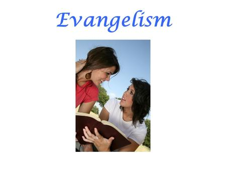 Evangelism. Ecclesiastes 3:1-2 Sharing the message of salvation with others requires empowerment by the Holy Spirit and willingness to simply tell the.