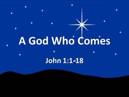 "A God Who Comes John 1:1-18. ""In the beginning…"" John 1:1: ""In the beginning…"" Genesis 1:1: ""In the beginning…"" – The beginning of God's Story – The beginning."