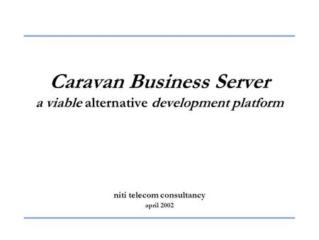 Caravan Business Server a viable alternative development platform niti telecom consultancy april 2002.