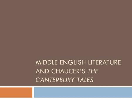 MIDDLE ENGLISH LITERATURE AND CHAUCER'S THE CANTERBURY TALES.