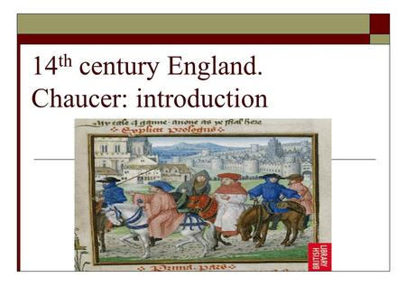 14 th century England. Chaucer: introduction. Middle England Values  Gentilesse/Gentil: Refinement and courtesy resulting from good breeding A function.