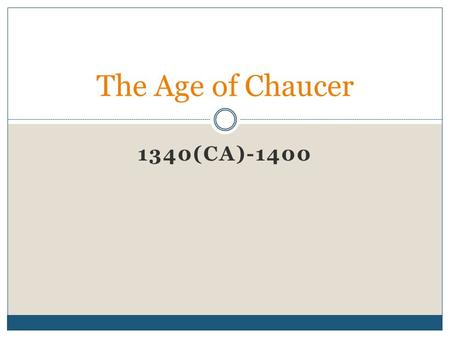 1340(CA)-1400 The Age of Chaucer. Hundred Years' War (1337-1453) War with France  Based on possible ascension to French throne.  With death of Charles.