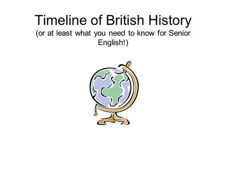 Timeline of British History (or at least what you need to know for Senior English!)