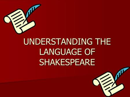 UNDERSTANDING THE LANGUAGE OF SHAKESPEARE. First let's review some facts about Shakespeare… Born April 23, 1564— died April 23, 1616 Born April 23, 1564—