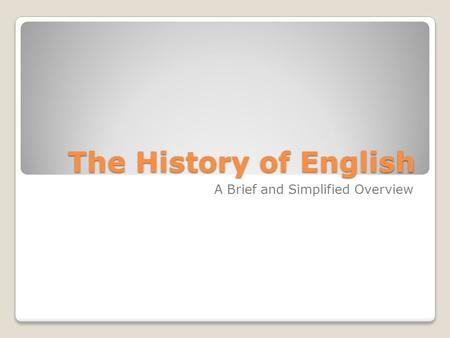 The History of English A Brief and Simplified Overview.