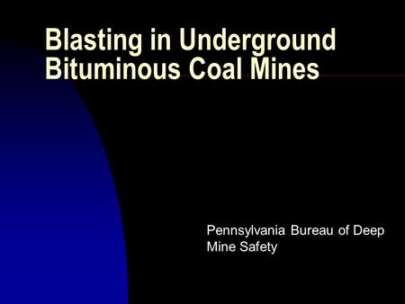 Blasting in Underground Bituminous Coal Mines Pennsylvania Bureau of Deep Mine Safety.