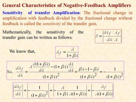 General Characteristics of Negative-Feedback Amplifiers Sensitivity of transfer Amplification: The fractional change in amplification with feedback divided.