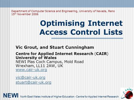 Optimising Internet Access Control Lists Vic Grout, and Stuart Cunningham Centre for Applied Internet Research (CAIR) University of Wales NEWI Plas Coch.