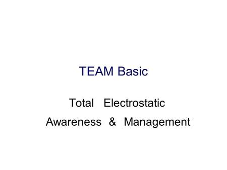 TEAM Basic TotalElectrostatic ManagementAwareness&