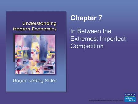 Chapter 7 In Between the Extremes: Imperfect Competition.