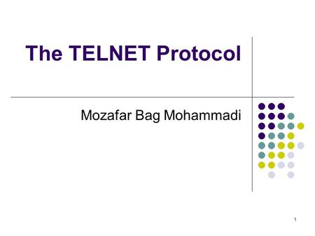 1 The TELNET Protocol Mozafar Bag Mohammadi. 2 Telnet Telnet is generally considered the first network application. (late 1960s) Uses a client/server.