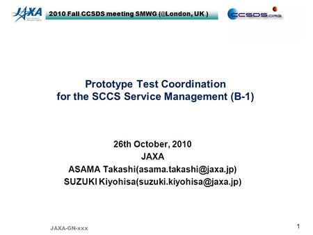 2010 Fall CCSDS meeting SMWG UK ) 1 Prototype Test Coordination for the SCCS Service Management (B-1) 26th October, 2010 JAXA ASAMA
