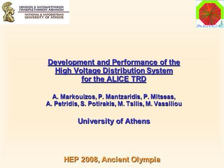 Development and Performance of the High Voltage Distribution System for the ALICE TRD A. Markouizos, P. Mantzaridis, P. Mitseas, A. Petridis, S. Potirakis,